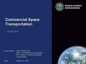 Federal Aviation Administration Commercial Space Transportation Overview Presented
