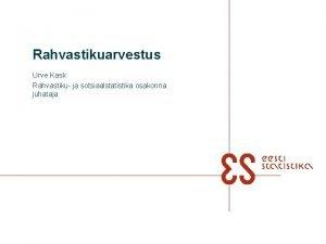 Rahvastikuarvestus Urve Kask Rahvastiku ja sotsiaalstatistika osakonna juhataja