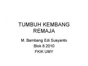 TUMBUH KEMBANG REMAJA M Bambang Edi Susyanto Blok