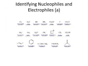 Identifying Nucleophiles and Electrophiles a Identifying Nucleophiles and