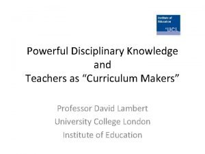 Powerful Disciplinary Knowledge and Teachers as Curriculum Makers