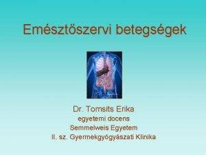 Emsztszervi betegsgek Dr Tomsits Erika egyetemi docens Semmelweis