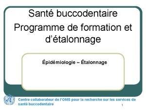 Sant buccodentaire Programme de formation et dtalonnage pidmiologie
