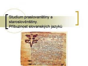 Studium praslovantiny a staroslovntiny Pbuznost slovanskch jazyk Studium