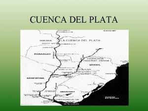 CUENCA DEL PLATA CUENCA Una cuenca hidrogrfica es