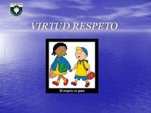 Biblioteca VIRTUD RESPETO Biblioteca El respeto es un