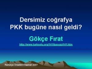 Dersimiz corafya PKK bugne nasl geldi Gke Frat
