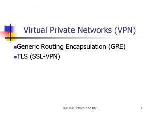 Virtual Private Networks VPN Generic Routing Encapsulation GRE