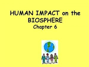 HUMAN IMPACT on the BIOSPHERE Chapter 6 The