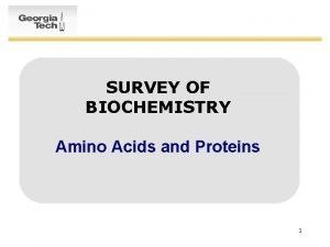 SURVEY OF BIOCHEMISTRY Amino Acids and Proteins 1