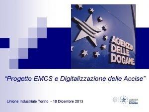 Progetto EMCS e Digitalizzazione delle Accise Unione Industriale