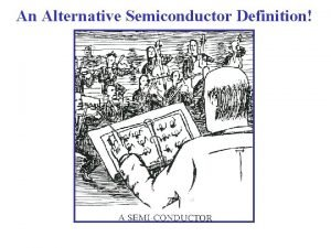 An Alternative Semiconductor Definition What is a Semiconductor