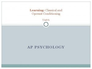 Learning Classical and Operant Conditioning Unit 6 AP