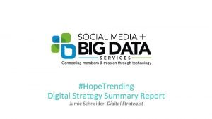 Hope Trending Digital Strategy Summary Report Jamie Schneider