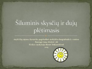 iluminis skysi ir duj pltimasis Anyki rajono Kavarsko