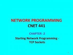 NETWORK PROGRAMMING CNET 441 CHAPTER 2 Starting Network