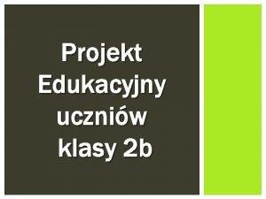 Projekt Edukacyjny uczniw klasy 2 b JAK TEMPERATURA