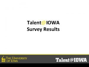TalentIOWA Survey Results Survey Results from 12 TIowa