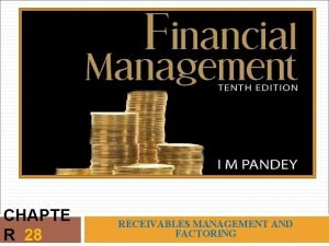 CHAPTE R 28 RECEIVABLES MANAGEMENT AND FACTORING LEARNING