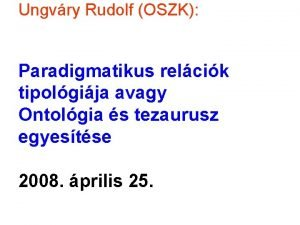 Ungvry Rudolf OSZK Paradigmatikus relcik tipolgija avagy Ontolgia
