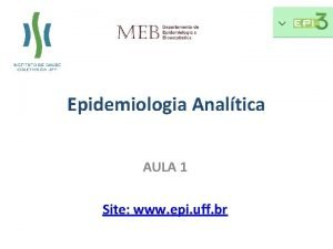 Epidemiologia Analtica AULA 1 Site www epi uff