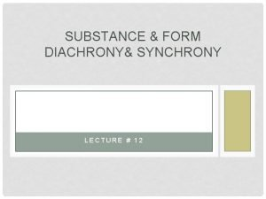 SUBSTANCE FORM DIACHRONY SYNCHRONY LECTURE 12 SUBSTANCE FORM