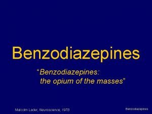 Benzodiazepines Benzodiazepines the opium of the masses Malcolm