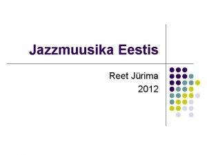 Jazzmuusika Eestis Reet Jrima 2012 Jazzmuusika Eestis l