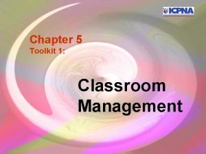 Chapter 5 Toolkit 1 Classroom Management Defining classroom