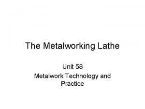 The Metalworking Lathe Unit 58 Metalwork Technology and