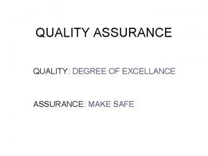 QUALITY ASSURANCE QUALITY DEGREE OF EXCELLANCE ASSURANCE MAKE