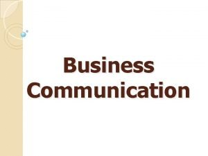 Business Communication What is Business Communication Business communication