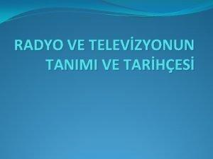 RADYO VE TELEVZYONUN TANIMI VE TARHES RADYO VE
