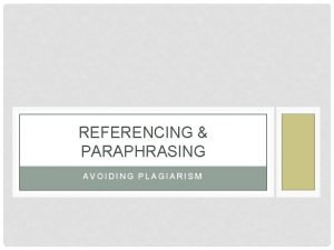 REFERENCING PARAPHRASING AVOIDING PLAGIARISM OUTLINE Plagiarism Types of