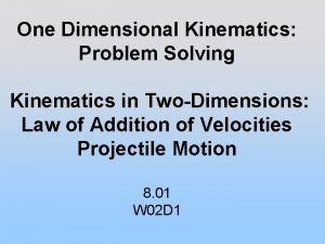 One Dimensional Kinematics Problem Solving Kinematics in TwoDimensions