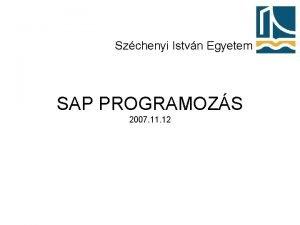 Szchenyi Istvn Egyetem SAP PROGRAMOZS 2007 11 12