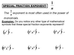 SPECIAL FRACTION EXPONENT The exponent is most often