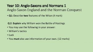 Year 10 AngloSaxons and Normans 1 AngloSaxon England