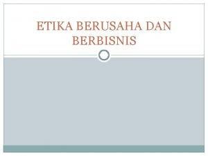 ETIKA BERUSAHA DAN BERBISNIS etika diartikan sebagai aturanaturan