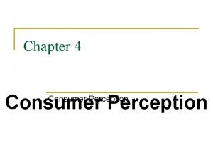 Chapter 4 Consumer Perception What Is Perception n