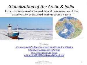 Globalization of the Arctic India Arctic storehouse of