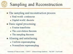 Sampling and Reconstruction The sampling and reconstruction process