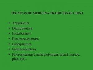 TCNICAS DE MEDICINA TRADICIONAL CHINA Acupuntura Digitopuntura Moxibustin