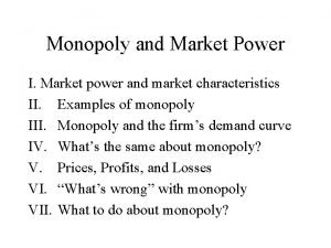 Monopoly and Market Power I Market power and