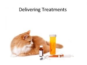 Delivering Treatments Introduction Delivering medication Types of medication
