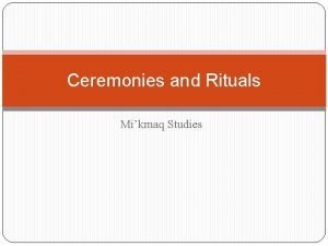 Ceremonies and Rituals Mikmaq Studies Ceremonies and Rituals