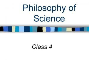 Philosophy of Science Class 4 Philosophy of Science