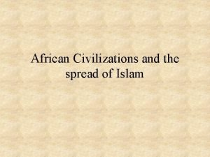 African Civilizations and the spread of Islam African