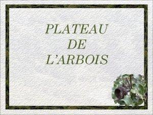 PLATEAU DE LARBOIS AVEC MARIJO Le plateau de