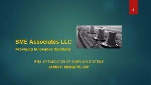 1 SME Associates LLC Providing Innovative Solutions RMS